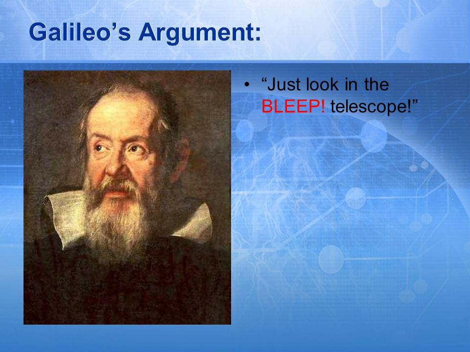 Galileos Argument: Just look in the BLEEP! telescope!