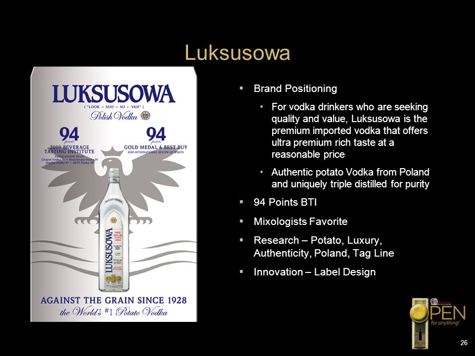 26 Luksusowa Brand Positioning For vodka drinkers who are seeking quality and value, Luksusowa is the premium imported vodka that offers ultra premium