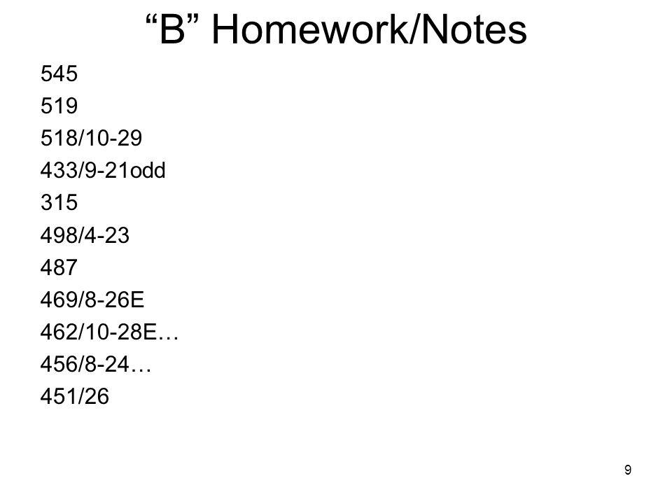 B Homework/Notes 545 519 518/10-29 433/9-21odd 315 498/4-23 487 469/8-26E 462/10-28E… 456/8-24… 451/26 9
