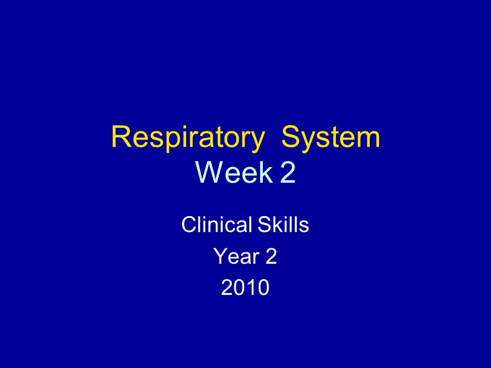 Respiratory System Week 2 Clinical Skills Year 2 2010