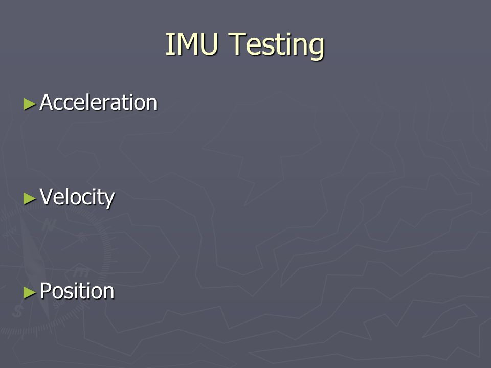 IMU Testing Acceleration Acceleration Velocity Velocity Position Position
