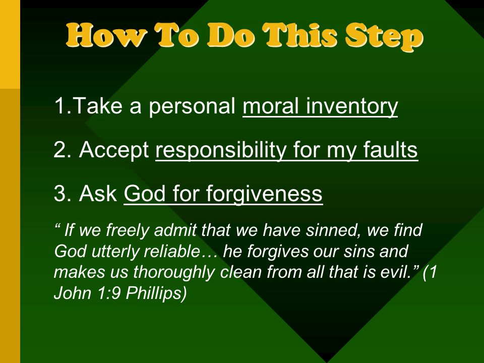 How To Do This Step 1.Take a personal moral inventory 2.