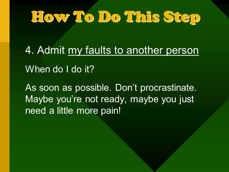 How To Do This Step 4.Admit my faults to another person When do I do it.