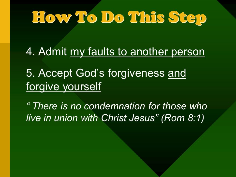 How To Do This Step 4.Admit my faults to another person 5.