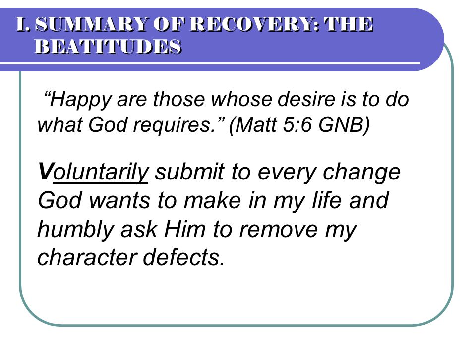 Happy are those whose desire is to do what God requires. (Matt 5:6 GNB) Voluntarily submit to every change God wants to make in my life and humbly ask