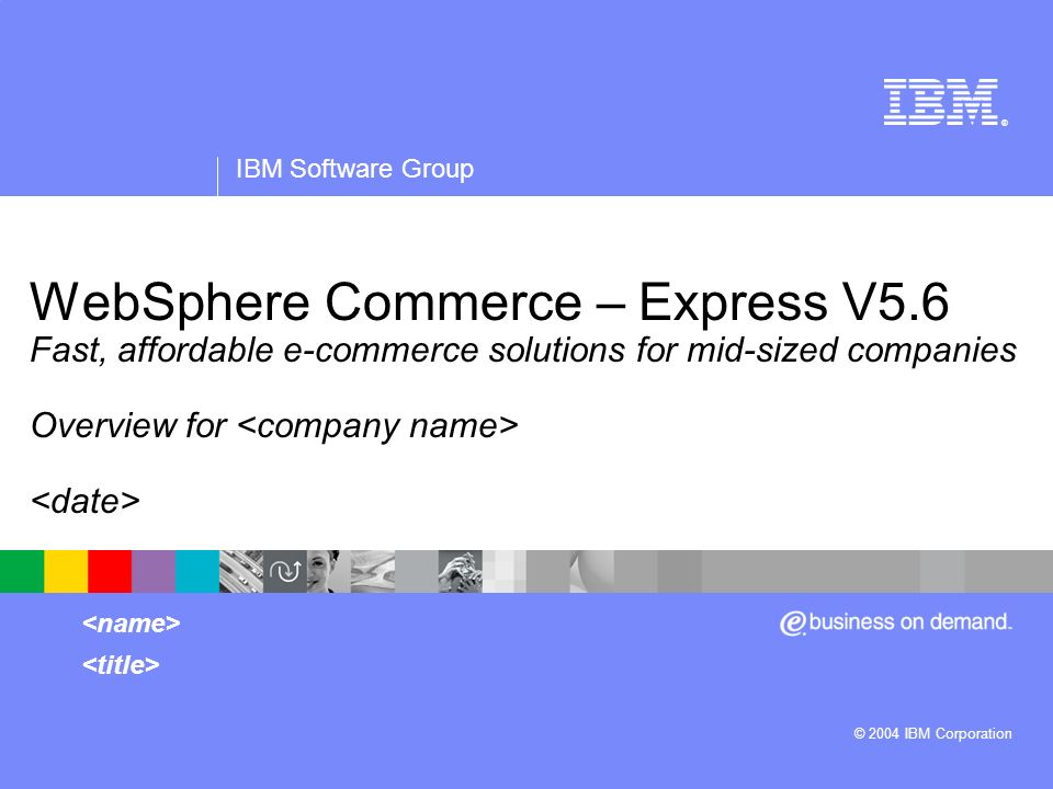 ® IBM Software Group © 2004 IBM Corporation WebSphere Commerce – Express V5.6 Fast, affordable e-commerce solutions for mid-sized companies Overview f