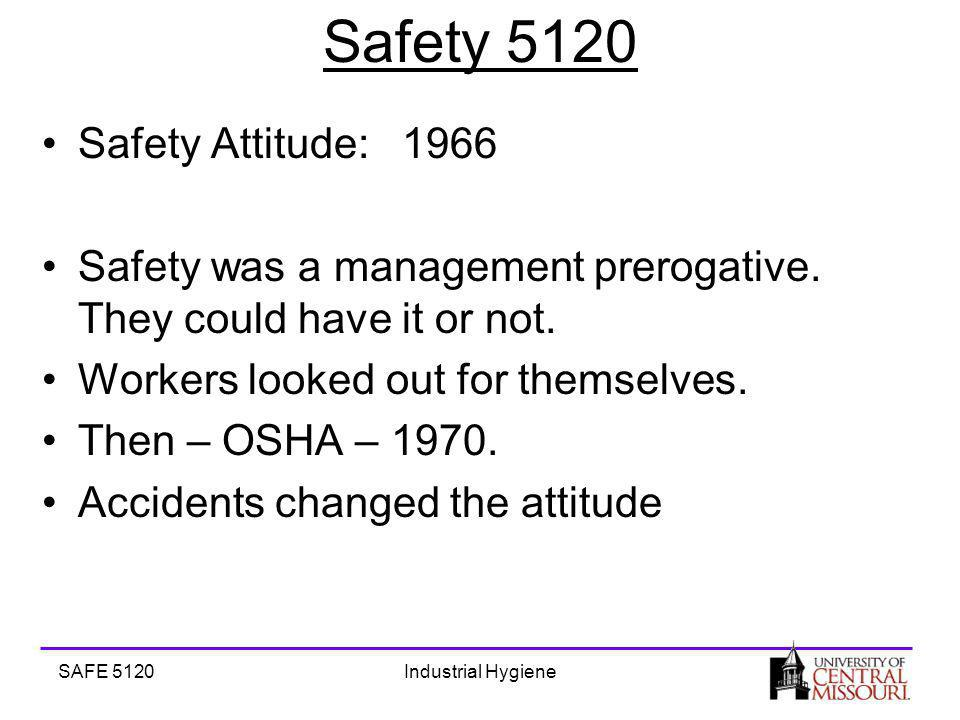SAFE 5120Industrial Hygiene Safety 5120 Safety Attitude: 1966 Safety was a management prerogative.