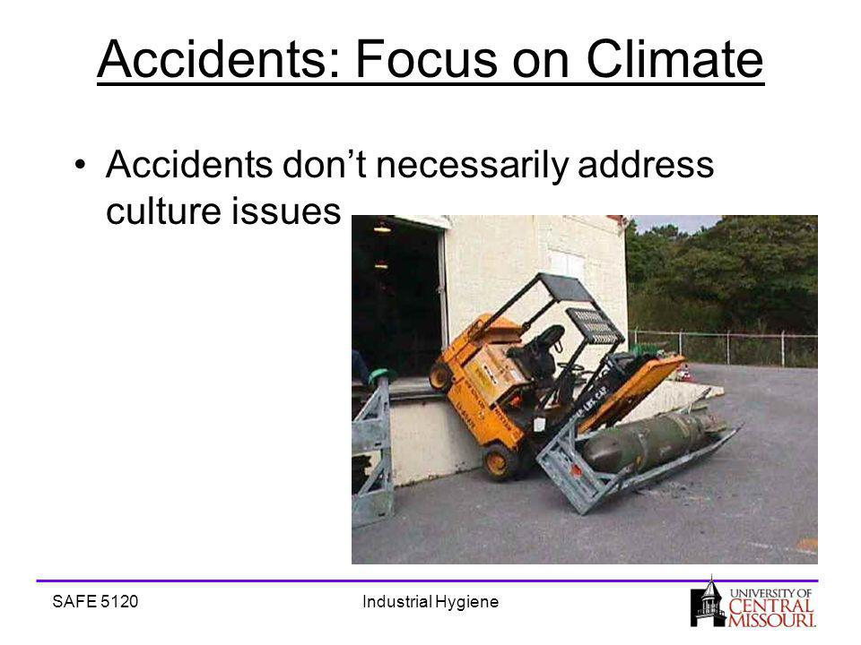 SAFE 5120Industrial Hygiene Accidents: Focus on Climate Accidents dont necessarily address culture issues