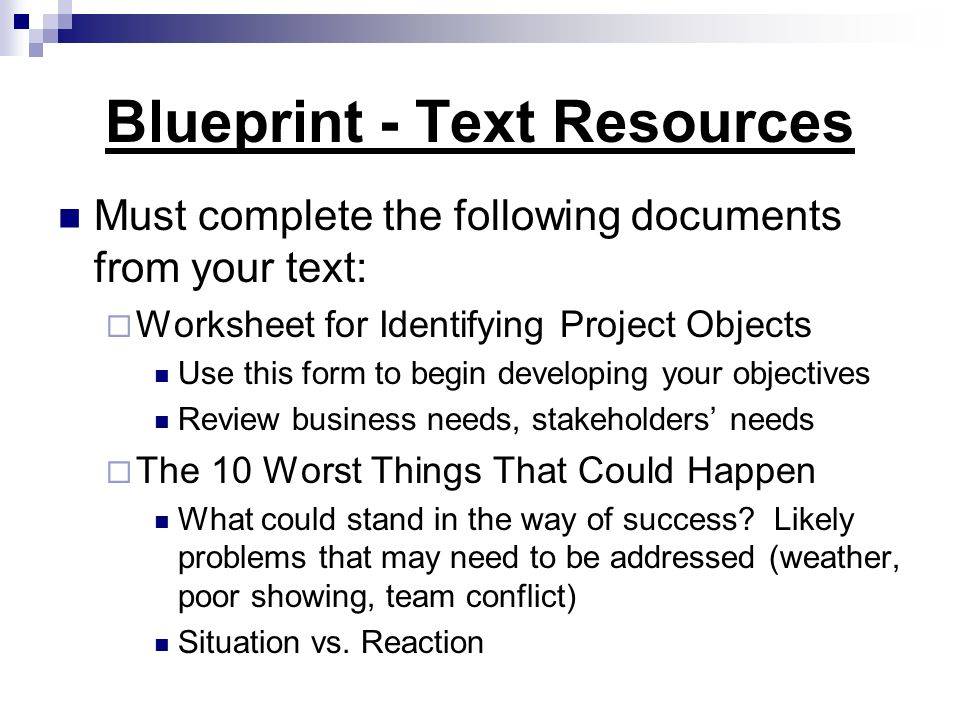 Blueprint - Text Resources Must complete the following documents from your text: Worksheet for Identifying Project Objects Use this form to begin deve