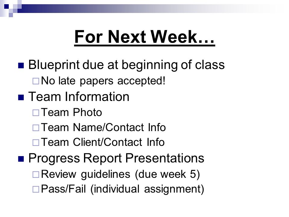 For Next Week… Blueprint due at beginning of class No late papers accepted! Team Information Team Photo Team Name/Contact Info Team Client/Contact Inf