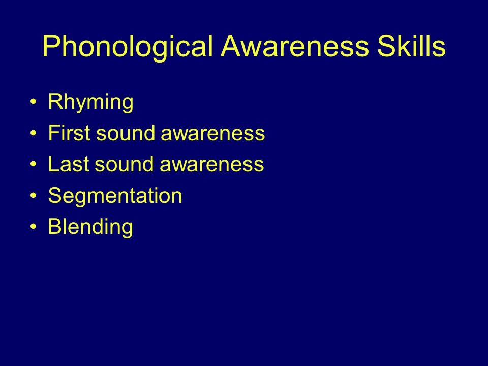 Phonological Awareness Skills Rhyming First sound awareness Last sound awareness Segmentation Blending