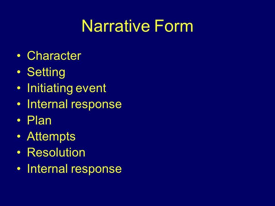 Narrative Form Character Setting Initiating event Internal response Plan Attempts Resolution Internal response