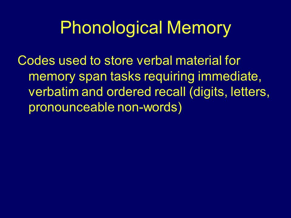 Phonological Memory Codes used to store verbal material for memory span tasks requiring immediate, verbatim and ordered recall (digits, letters, prono