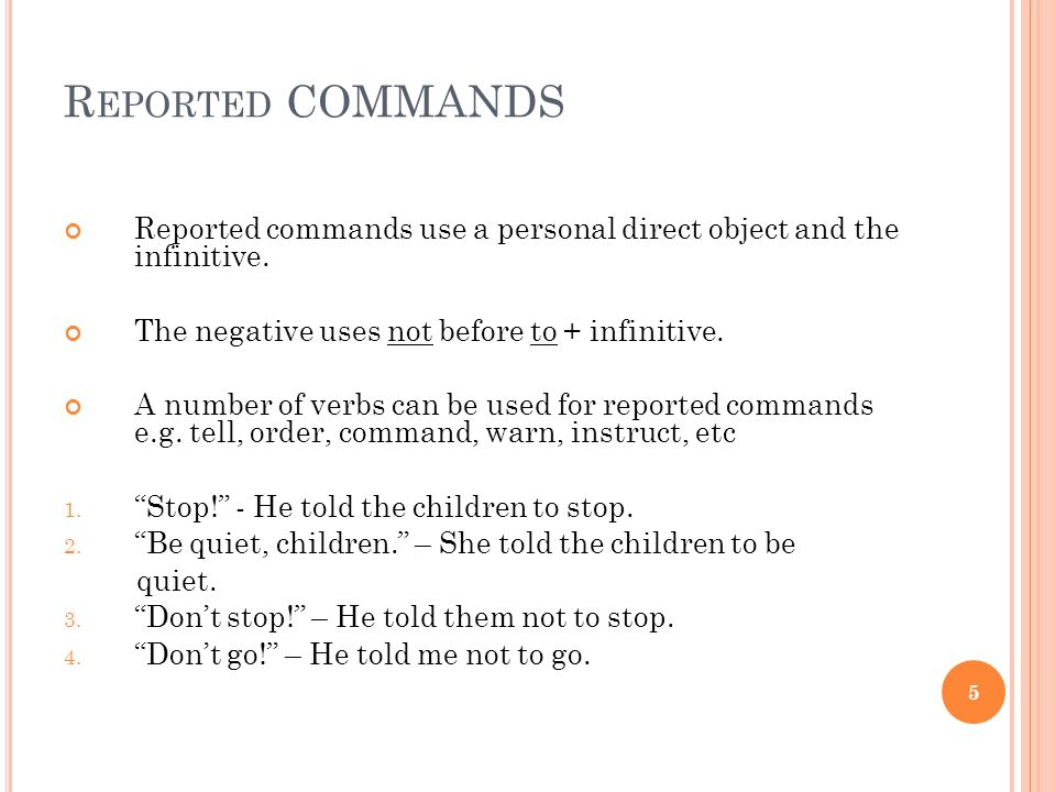 R EPORTED COMMANDS Reported commands use a personal direct object and the infinitive. The negative uses not before to + infinitive. A number of verbs