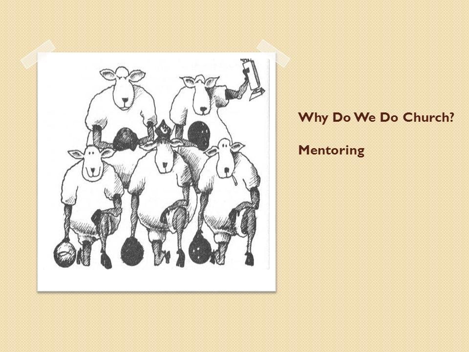 Why Do We Do Church? Mentoring