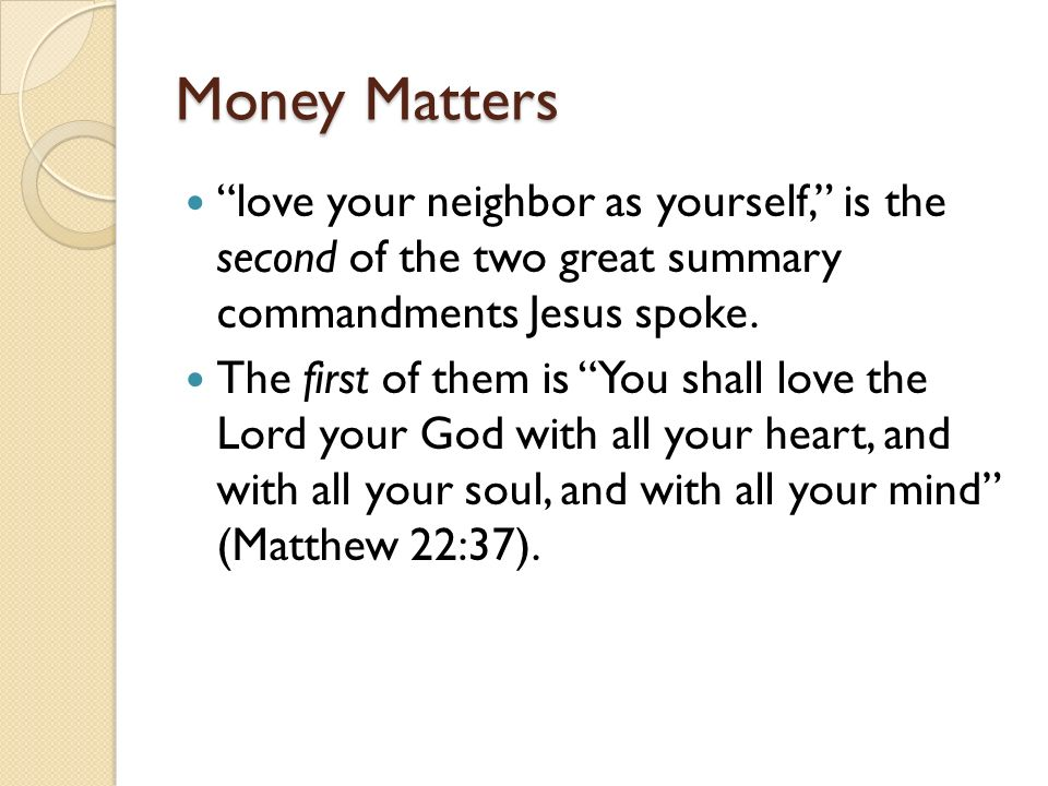 Money Matters love your neighbor as yourself, is the second of the two great summary commandments Jesus spoke.