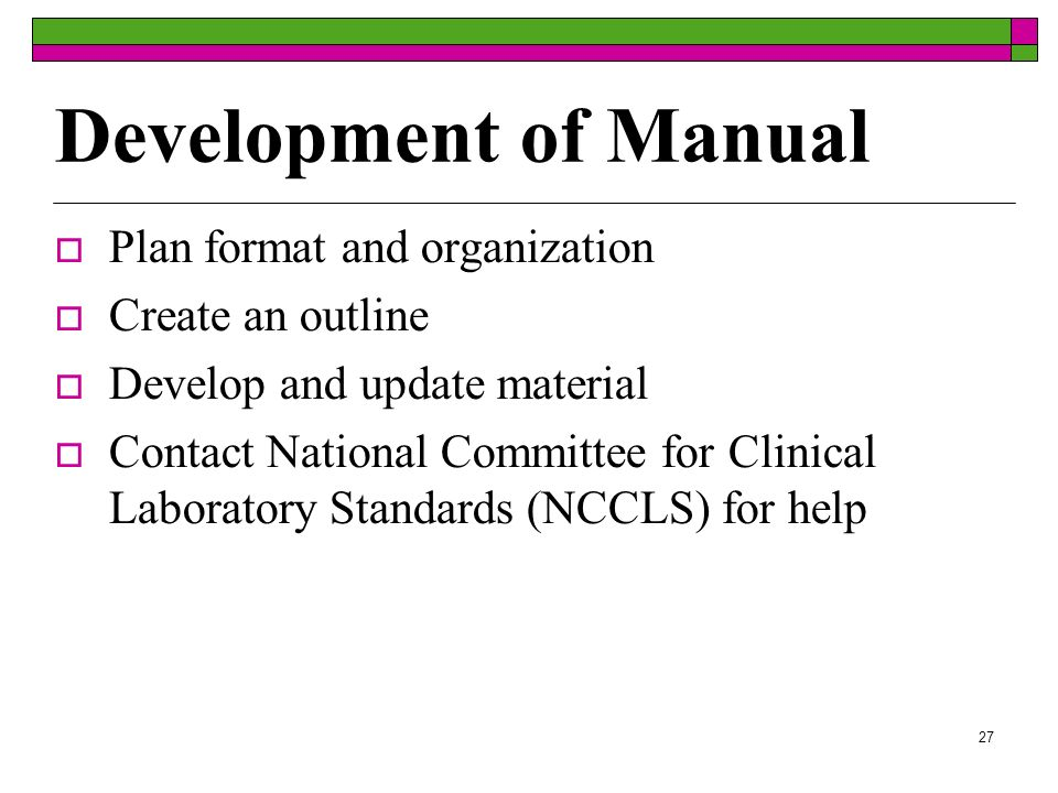 27 Development of Manual Plan format and organization Create an outline Develop and update material Contact National Committee for Clinical Laboratory