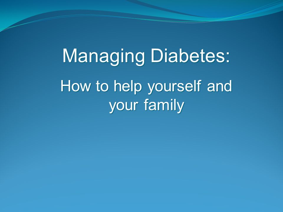 Managing Diabetes: How to help yourself and your family