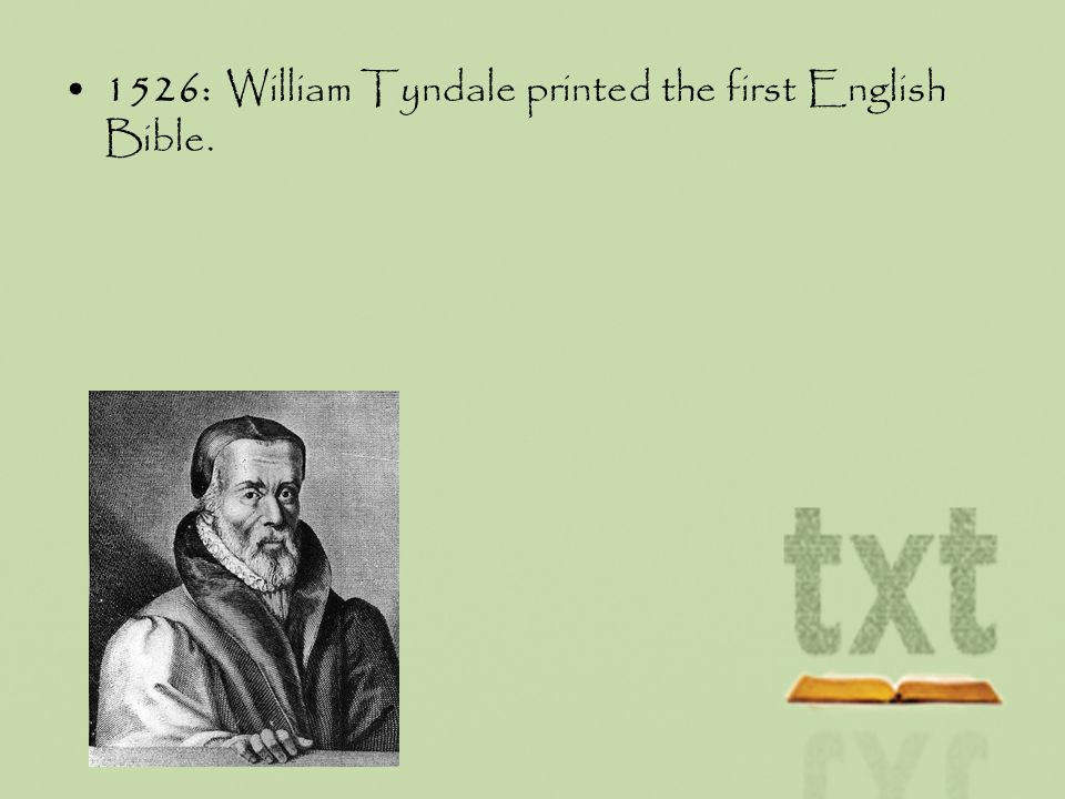 1526: William Tyndale printed the first English Bible.