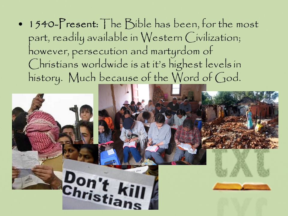1540-Present: The Bible has been, for the most part, readily available in Western Civilization; however, persecution and martyrdom of Christians world