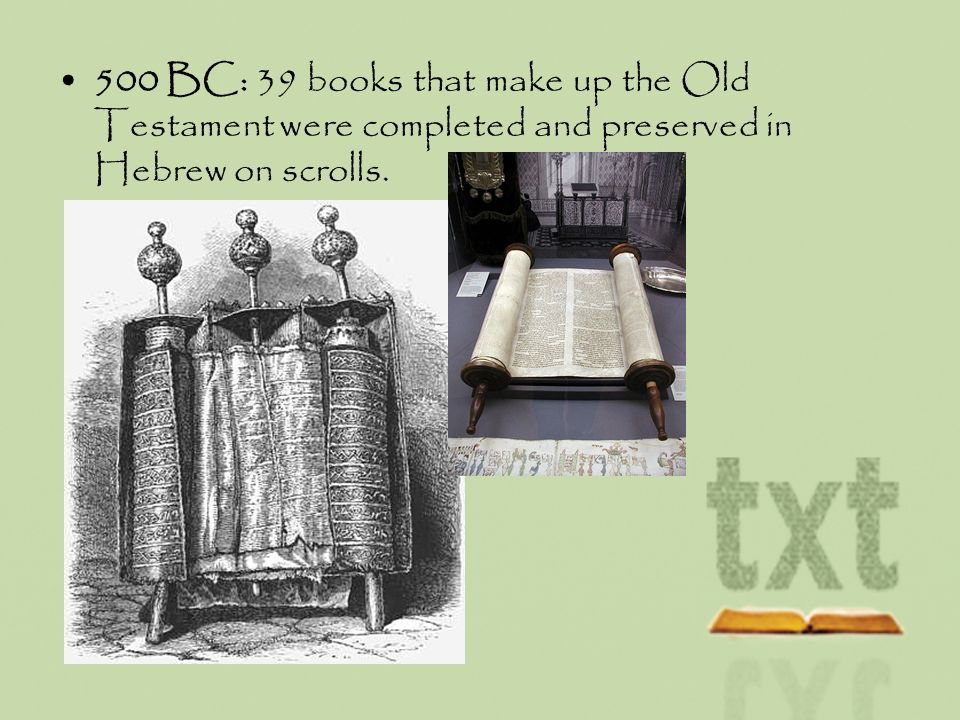 500 BC: 39 books that make up the Old Testament were completed and preserved in Hebrew on scrolls.