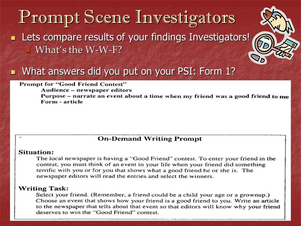 Prompt Scene Investigators Lets compare results of your findings Investigators! Lets compare results of your findings Investigators! Whats the W-W-F?