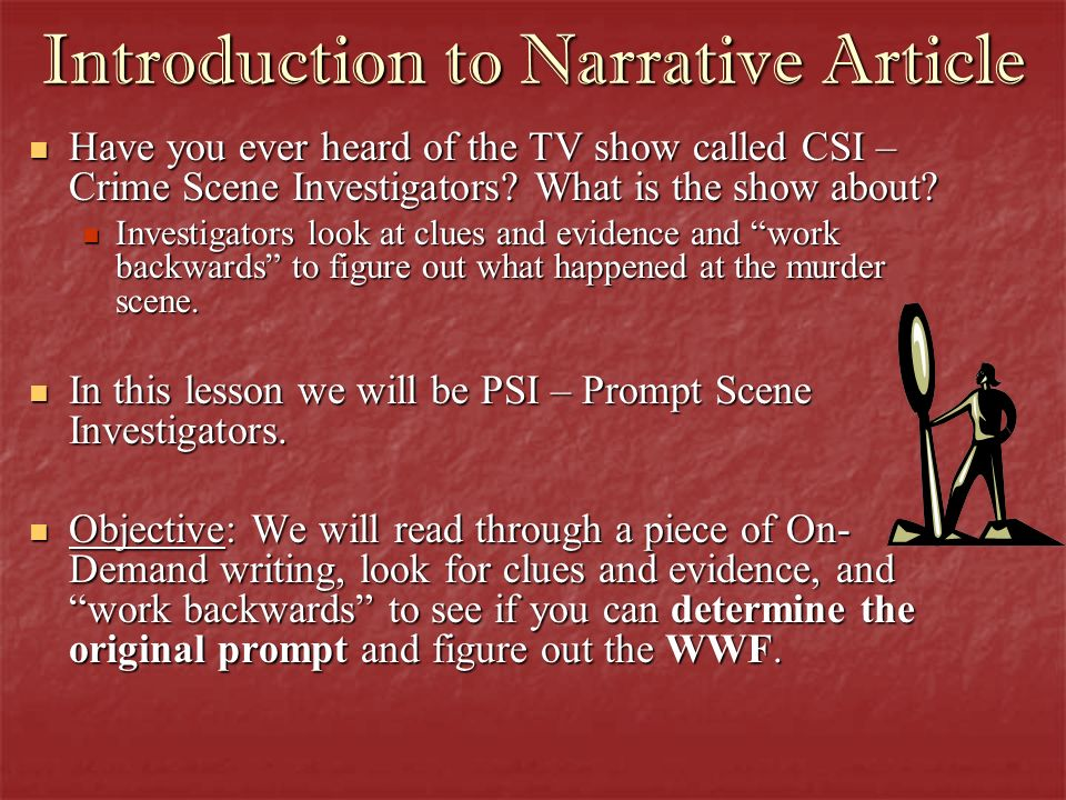 Introduction to Narrative Article Have you ever heard of the TV show called CSI – Crime Scene Investigators? What is the show about? Have you ever hea