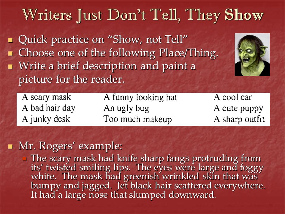 Writers Just Dont Tell, They Show Quick practice on Show, not Tell Quick practice on Show, not Tell Choose one of the following Place/Thing. Choose on