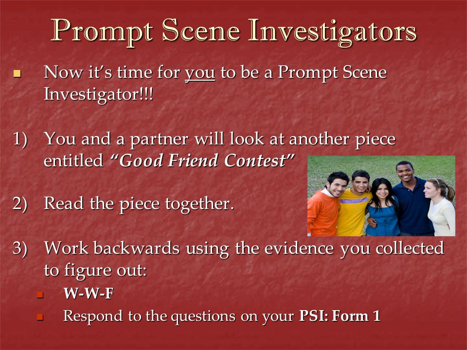 Now its time for you to be a Prompt Scene Investigator!!! Now its time for you to be a Prompt Scene Investigator!!! 1)You and a partner will look at a