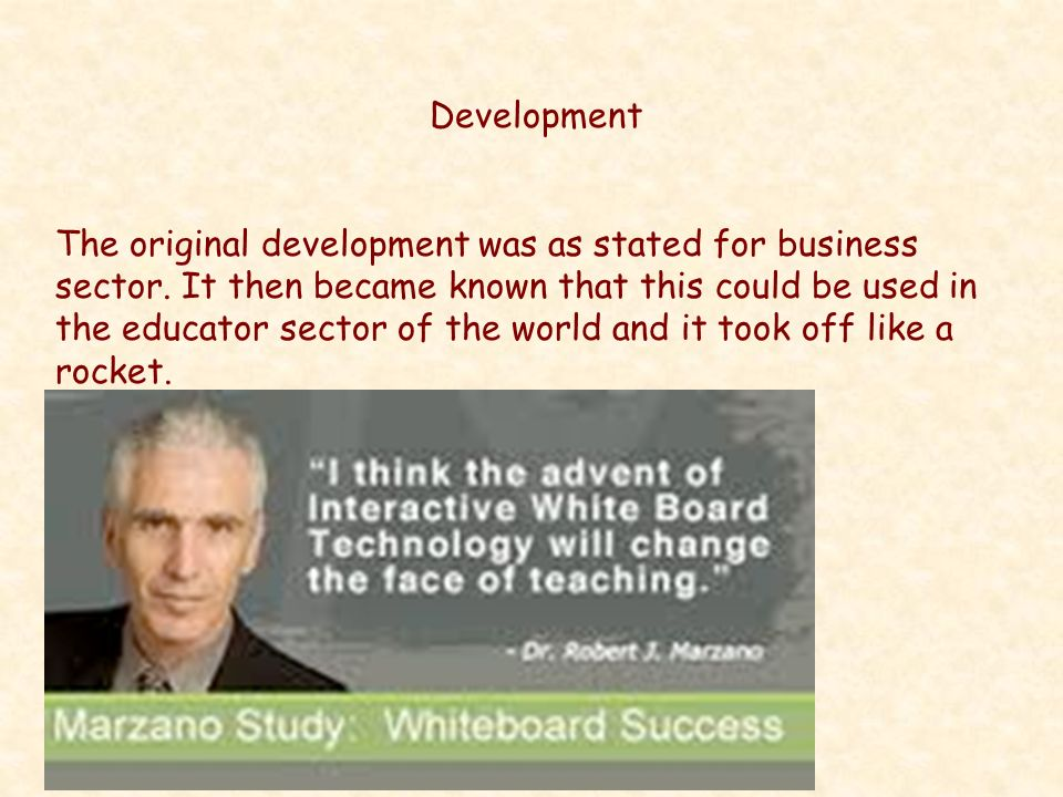 Development The original development was as stated for business sector. It then became known that this could be used in the educator sector of the wor