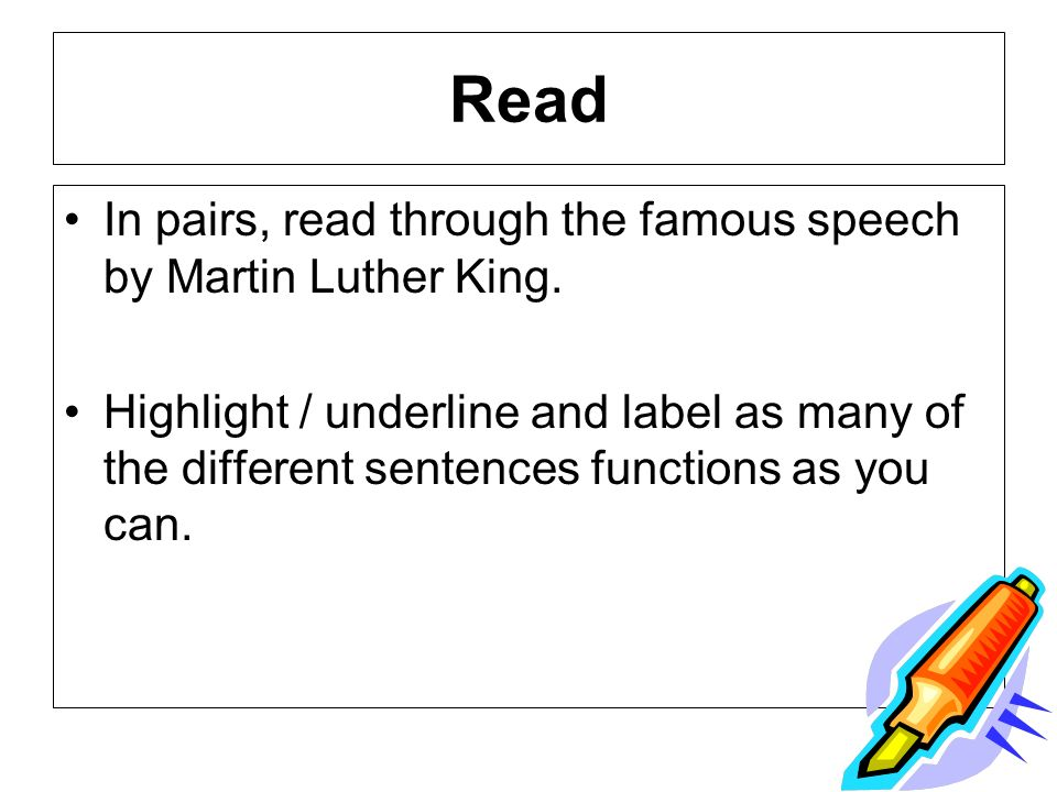 Read In pairs, read through the famous speech by Martin Luther King. Highlight / underline and label as many of the different sentences functions as y