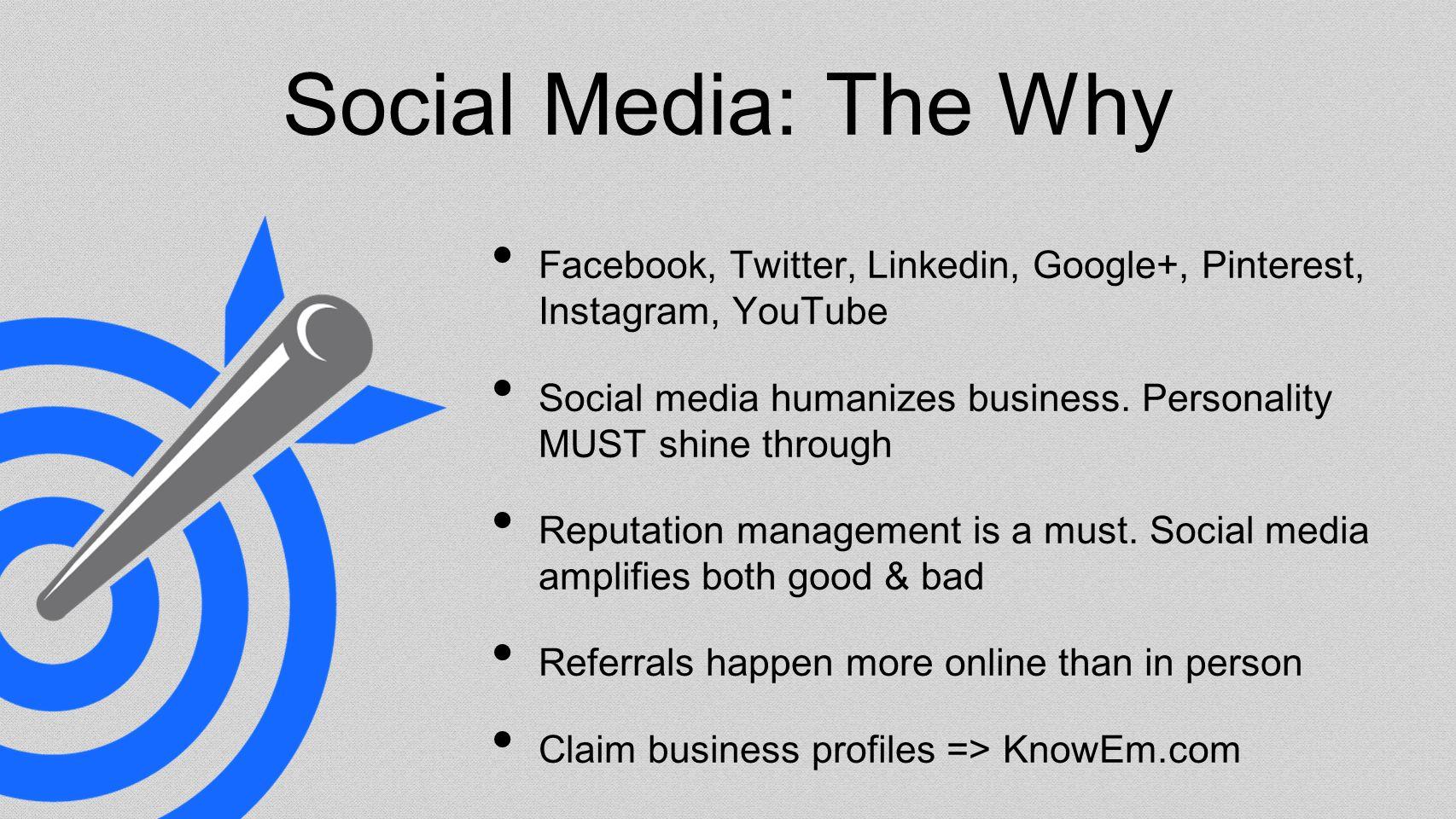Social Media: The Why Facebook, Twitter, Linkedin, Google+, Pinterest, Instagram, YouTube Social media humanizes business.