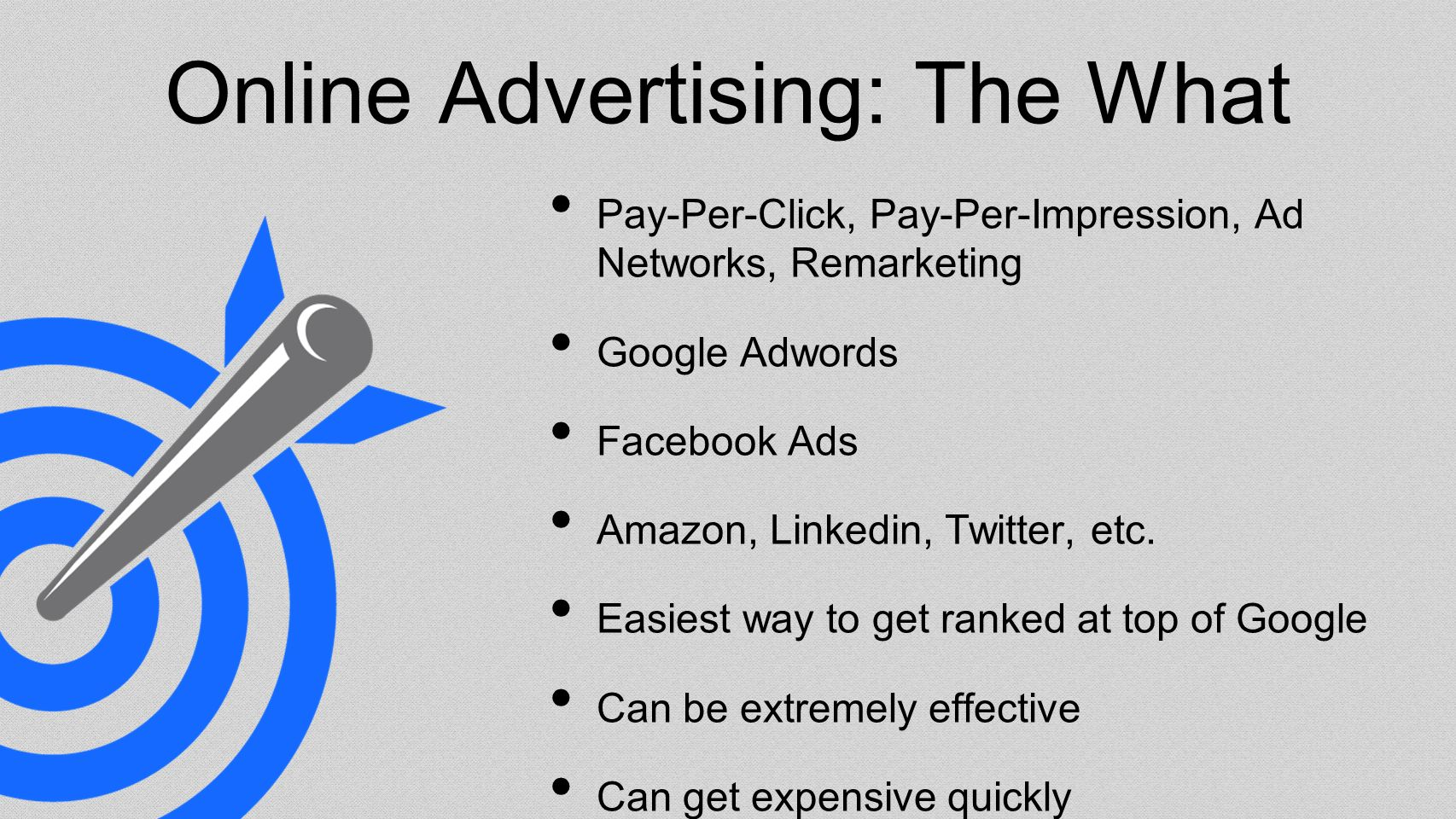 Online Advertising: The What Pay-Per-Click, Pay-Per-Impression, Ad Networks, Remarketing Google Adwords Facebook Ads Amazon, Linkedin, Twitter, etc.
