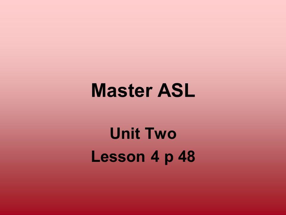 Master ASL Unit Two Lesson 4 p 48