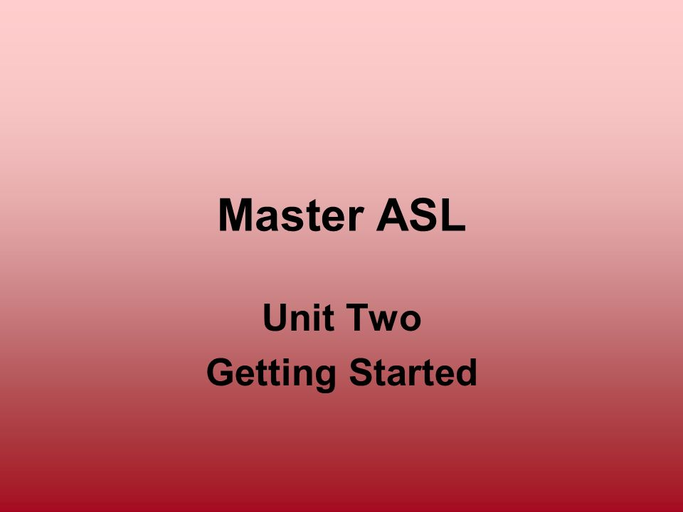 Master ASL Unit Two Getting Started