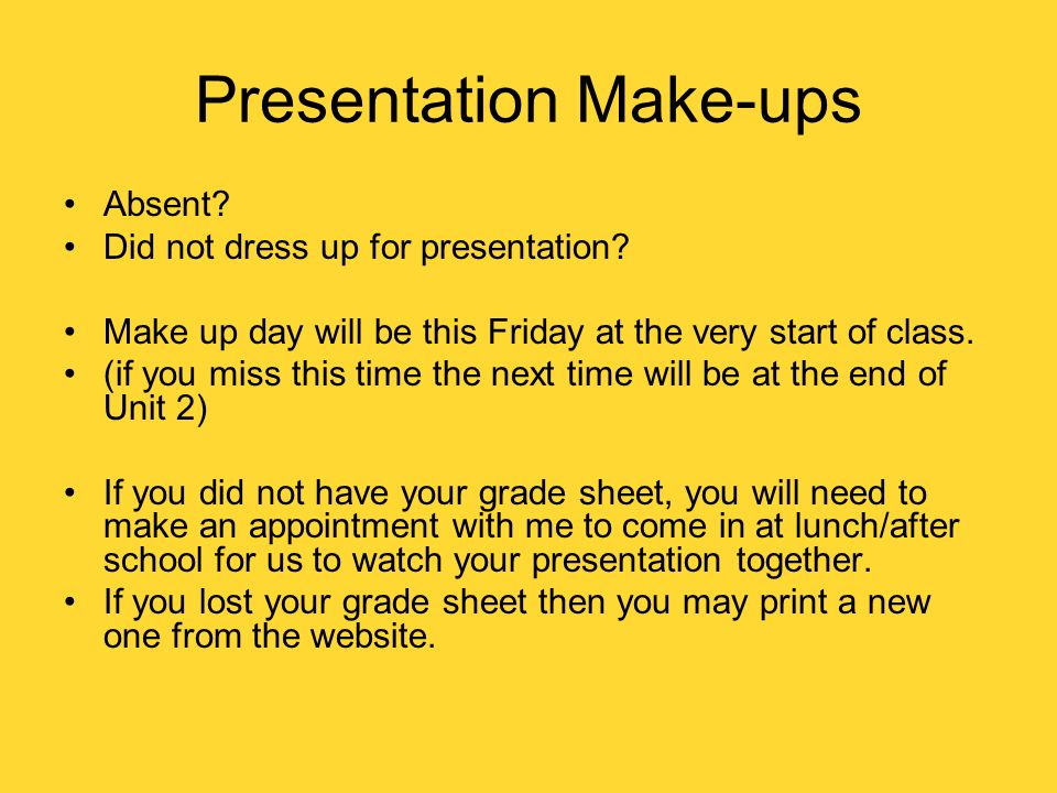 Presentation Make-ups Absent? Did not dress up for presentation? Make up day will be this Friday at the very start of class. (if you miss this time th