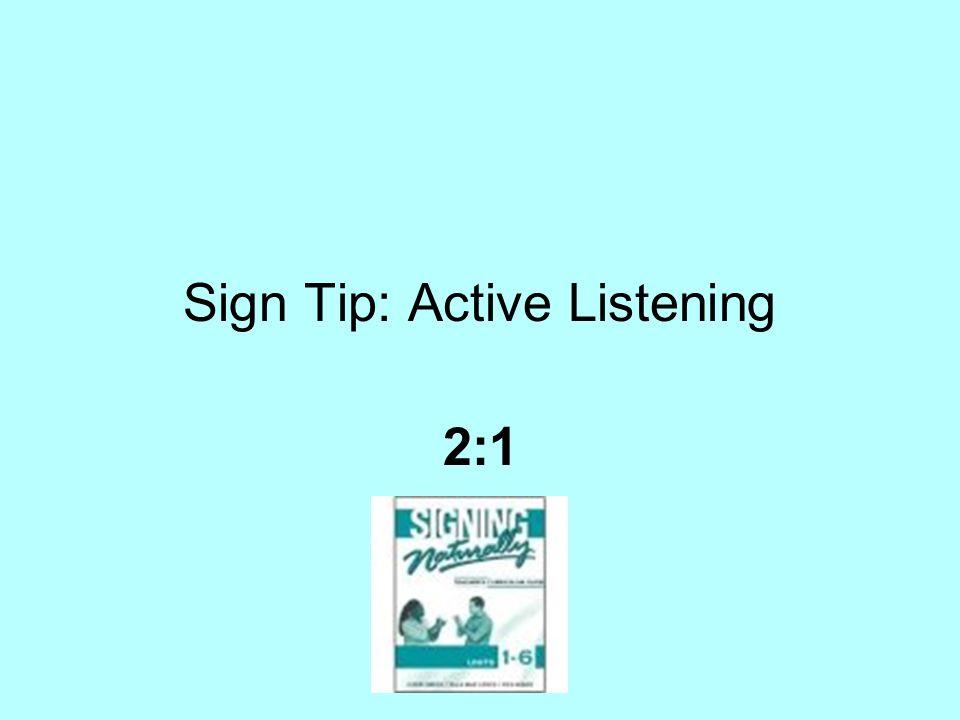 Sign Tip: Active Listening 2:1