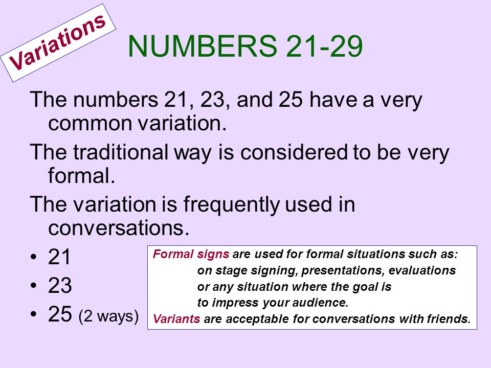 NUMBERS 21-29 The numbers 21, 23, and 25 have a very common variation. The traditional way is considered to be very formal. The variation is frequentl