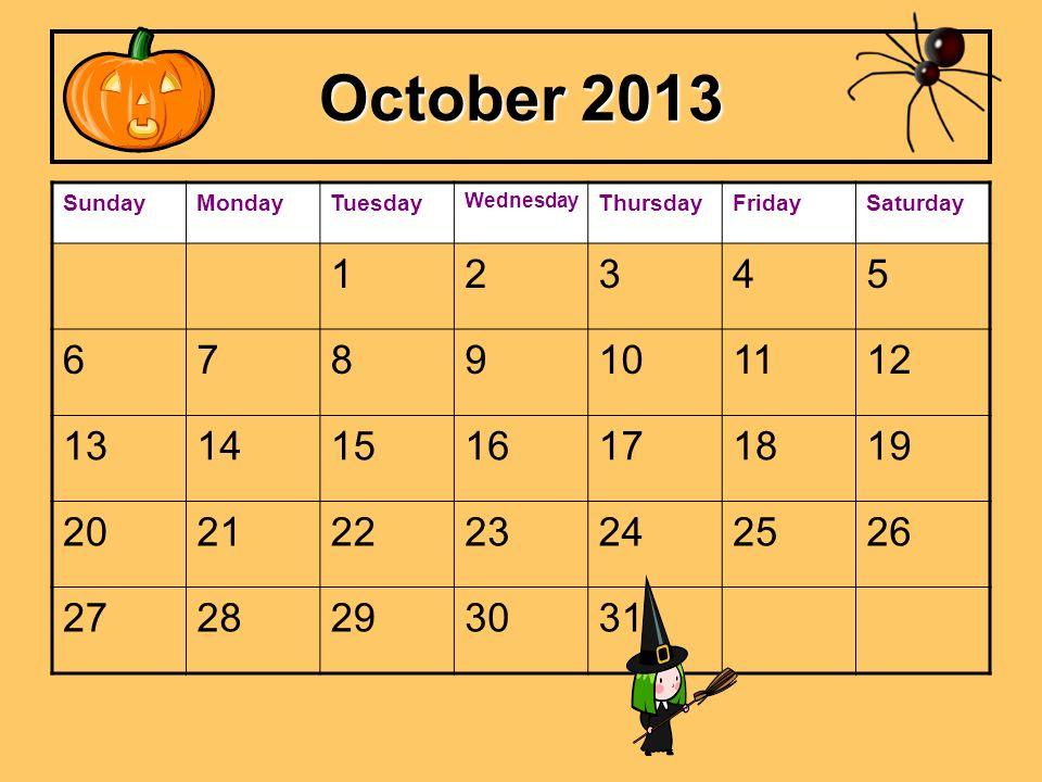 October 2013 SundayMondayTuesday Wednesday ThursdayFridaySaturday 12345 6789101112 13141516171819 20212223242526 2728293031