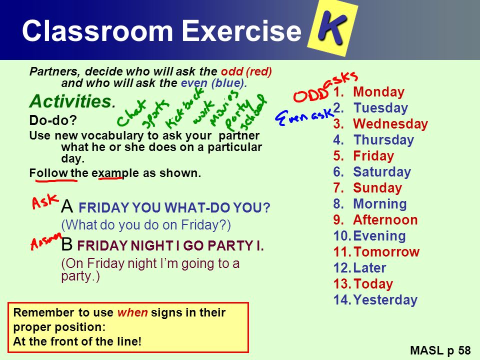 Classroom Exercise Partners, decide who will ask the odd (red) and who will ask the even (blue). Activities. Do-do? Use new vocabulary to ask your par