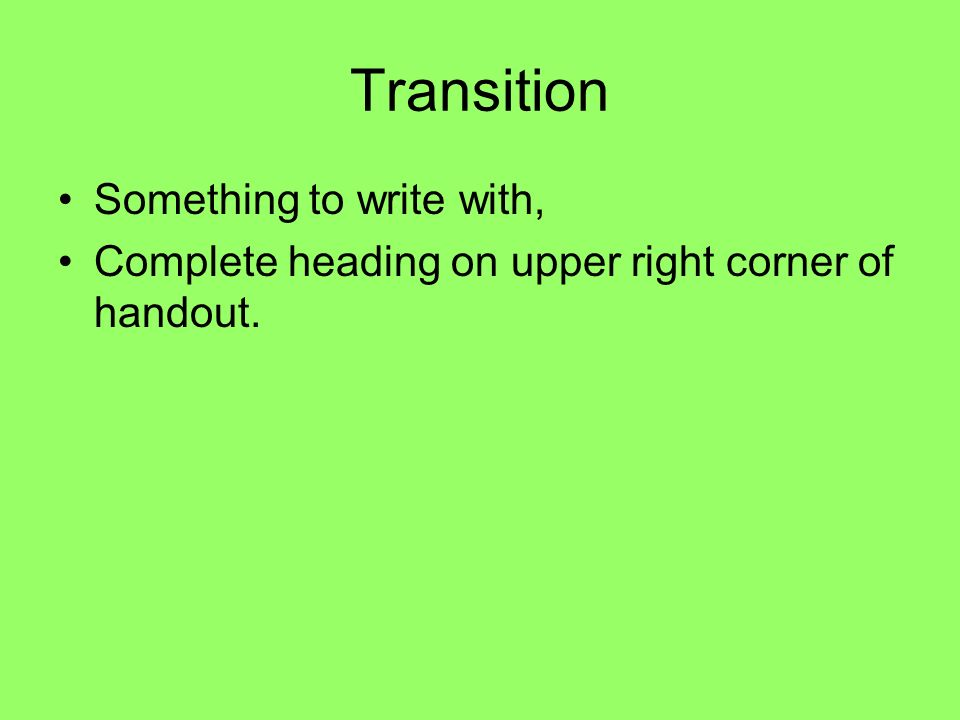 Transition Something to write with, Complete heading on upper right corner of handout.