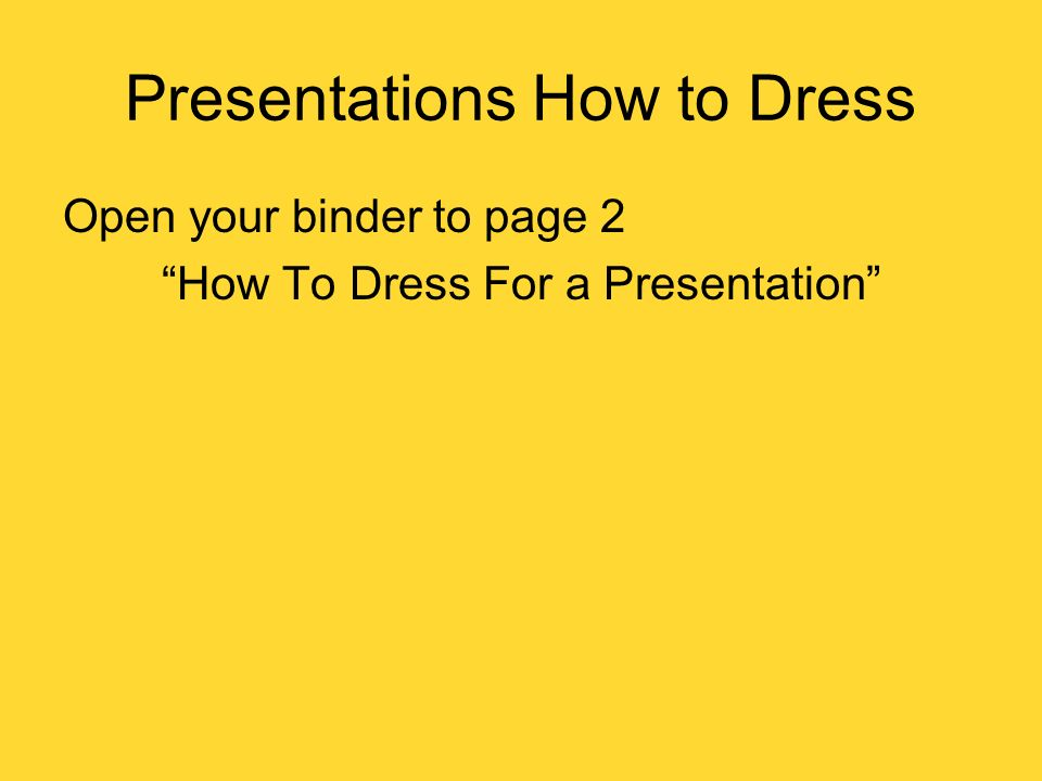 Presentations How to Dress Open your binder to page 2 How To Dress For a Presentation
