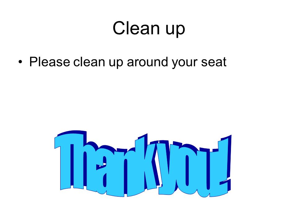 Clean up Please clean up around your seat