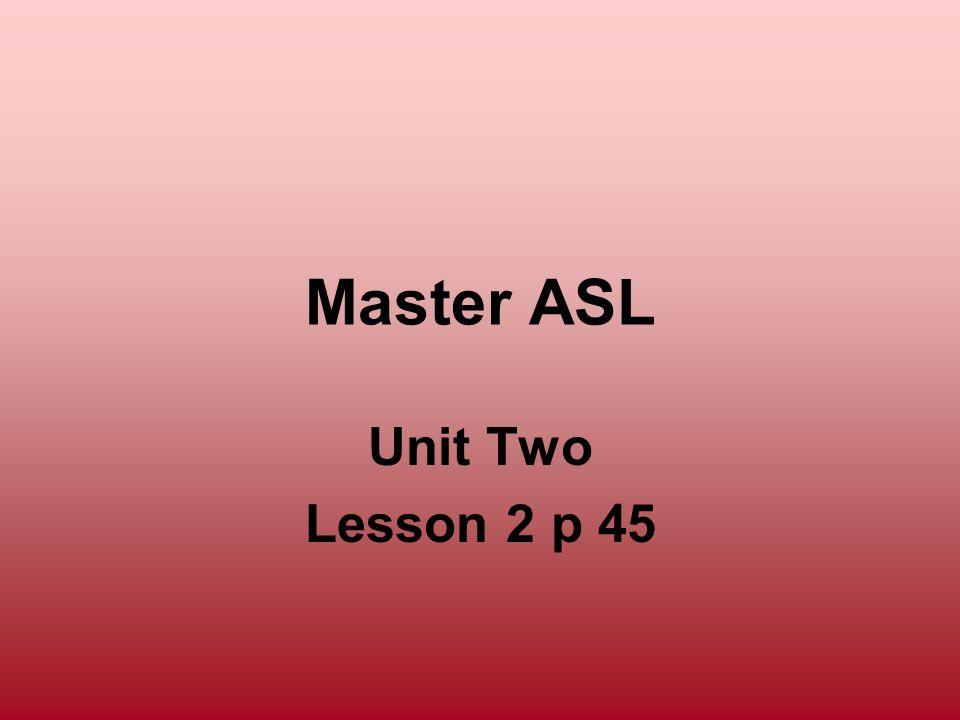 Master ASL Unit Two Lesson 2 p 45