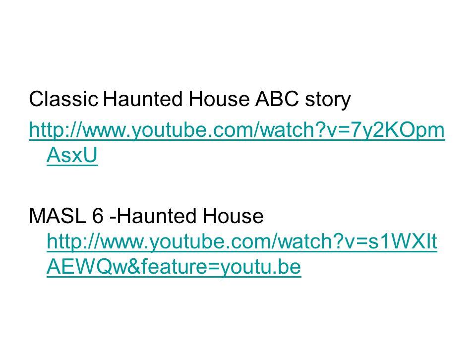 Classic Haunted House ABC story http://www.youtube.com/watch?v=7y2KOpm AsxU MASL 6 -Haunted House http://www.youtube.com/watch?v=s1WXIt AEWQw&feature=