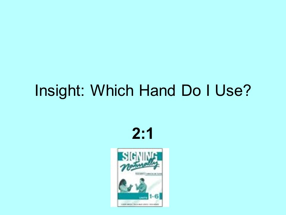 Insight: Which Hand Do I Use? 2:1