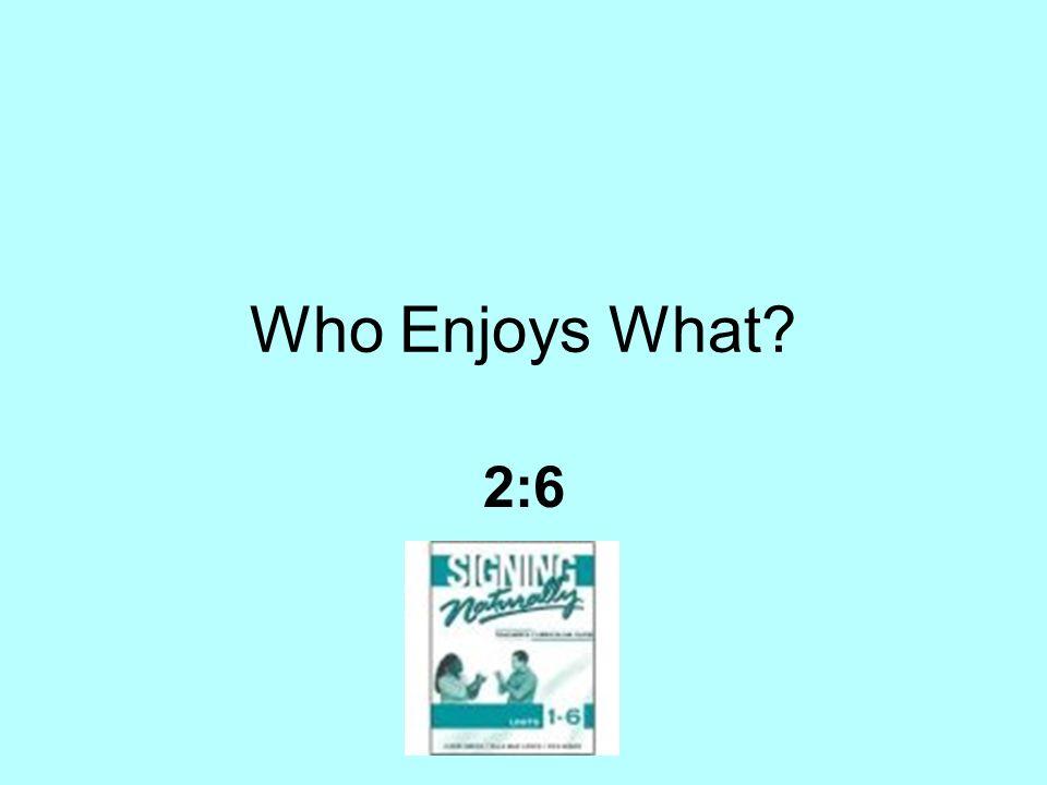 Who Enjoys What? 2:6