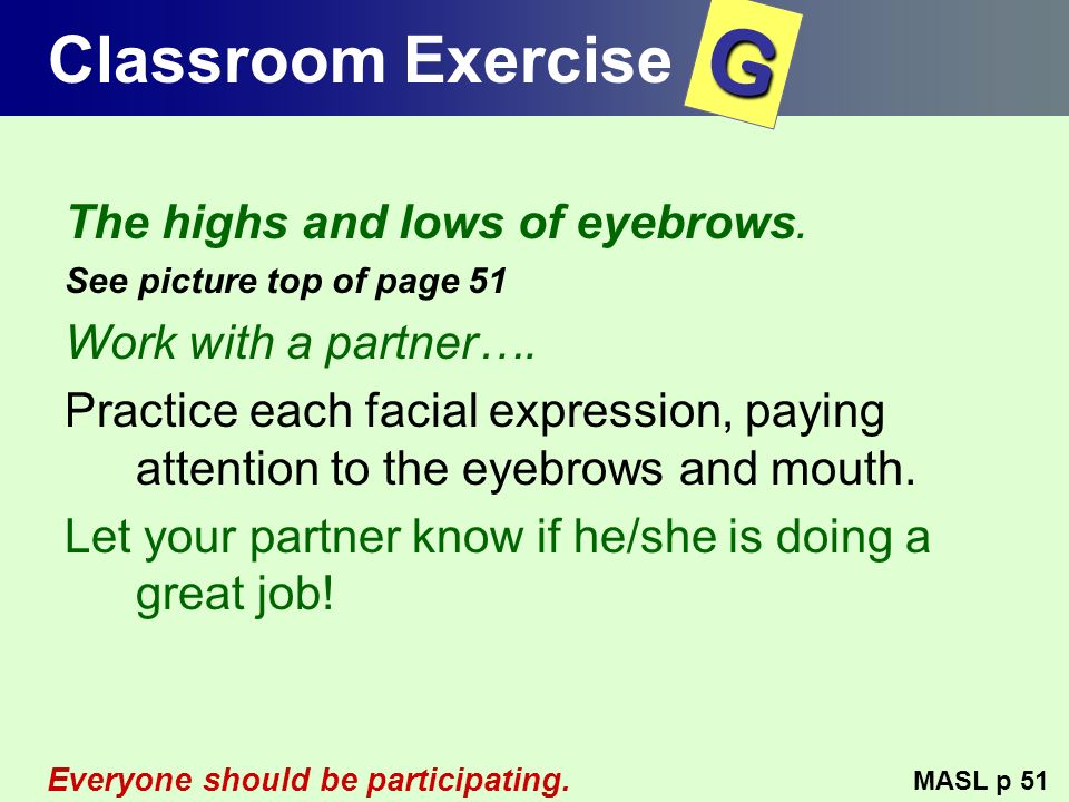 Classroom Exercise The highs and lows of eyebrows. See picture top of page 51 Work with a partner…. Practice each facial expression, paying attention