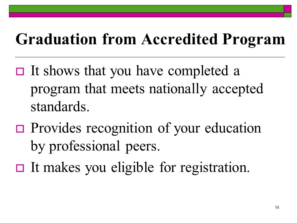 14 Graduation from Accredited Program It shows that you have completed a program that meets nationally accepted standards.