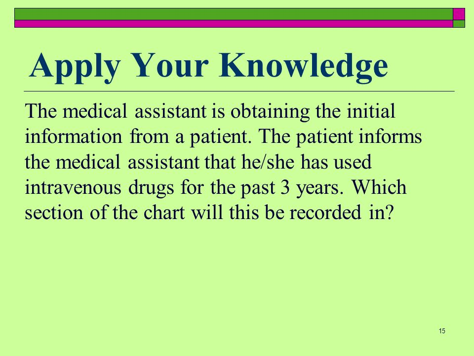 15 Apply Your Knowledge The medical assistant is obtaining the initial information from a patient.